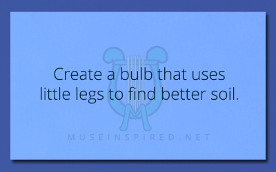 Fabricating Flora – Create a bulb that uses little legs to find better soil.