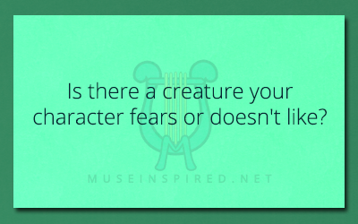 Character Development – Is there a creature your character fears or doesn't like?