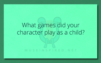 Character Development – What games did your character play as a child?