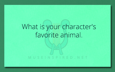 Character Development – What is your character's favorite animal.