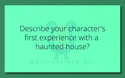 Character Development – Describe your character's first experience with a haunted house?