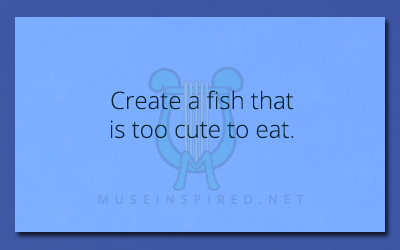 Crafting Creatures – Create a fish that is too cute to eat.