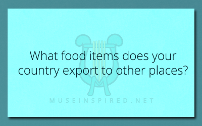 Cultivating Cultures – What food items does your country export to other places.