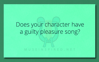 Character Development – Does your character have a guilty pleasure song?