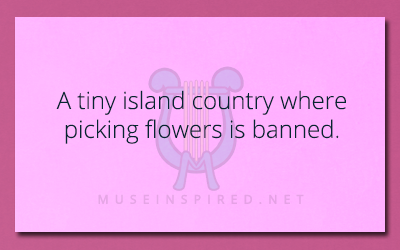 Siring Settings – A tiny island country where picking flowers is banned.