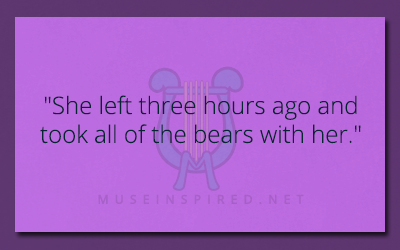 "What's the Story – ""She left three hours ago and took all of the bears with her."""