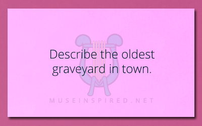 Siring Settings – Describe the oldest graveyard in town.