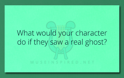 Character Development – What would your character do if they saw a real ghost?