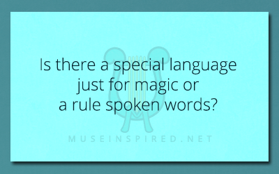 Cultivating Cultures – Is there a special language just for magic or a rule spoken words?