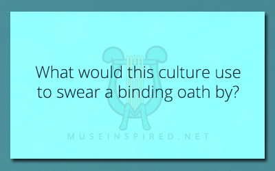 Cultivating Cultures – What would this culture use to swear a binding oath by?