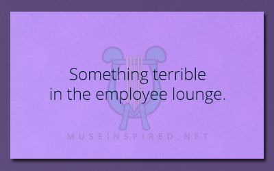 What's the Story – Something terrible in the employee lounge.