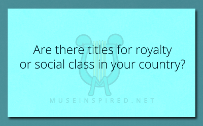 Cultivating Cultures – Are there titles for royalty or social class in your country?