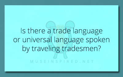 Cultivating Cultures – Is there a trade language or universal language spoken by traveling tradesmen?
