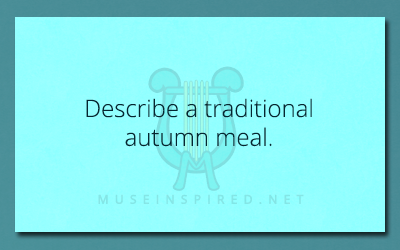Cultivating Cultures – Describe a traditional autumn meal.