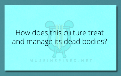 Cultivating Cultures – How does this culture treat and manage its dead bodies?