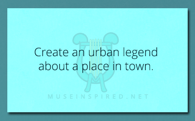 Cultivating Cultures – Create an urban legend about a place in town.