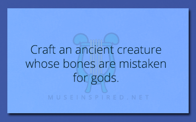 Crafting Creatures – Craft an ancient creature whose bones are mistaken for gods.