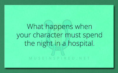 Character Development – What happens when your character must spend the night in a hospital.