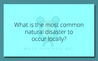 Cultivating Cultures – What is the most common natural disaster to occur locally?