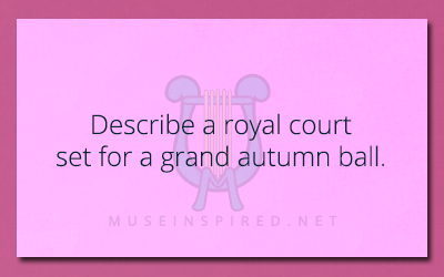 Siring Settings – Describe a royal court set for a grand autumn ball.