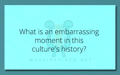 Cultivating Cultures – What is an embarrassing moment in this culture's history?