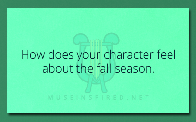 Character Development – How does your character feel about the fall season.