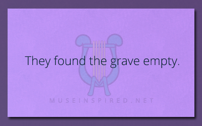 What's the Story – They found the grave empty.