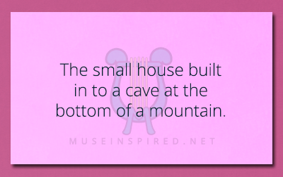 Siring Settings – The small house built in to a cave at the bottom of a mountain.
