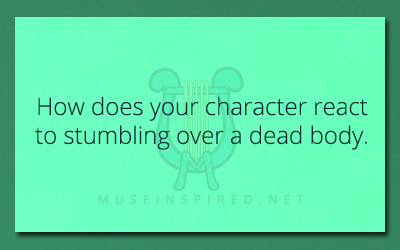 Character Development – How does your character react to stumbling over a dead body.