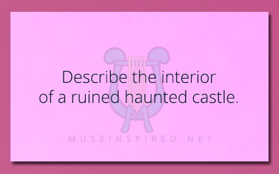 Siring Settings –  Describe the interior of a ruined haunted castle.