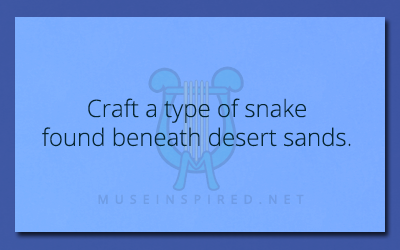 Crafting Creatures – Craft a type of snake found beneath desert sands.