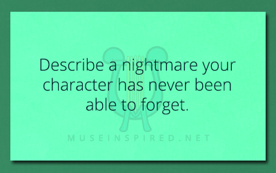 Character Development – Describe a nightmare your character has never been able to forget.