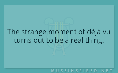 What's the Story – The strange moment of déjà vu turns out to be a real thing.