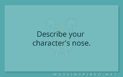 Character Development – Describe your character's nose.