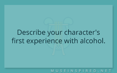 Character Development – Describe your character's first experience with alcohol.