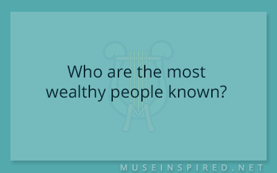 Cultivating Cultures – Who are the most wealthy people known?
