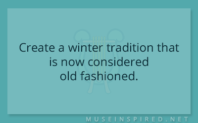 Cultivating Cultures – Create a winter tradition that is now considered old fashioned.