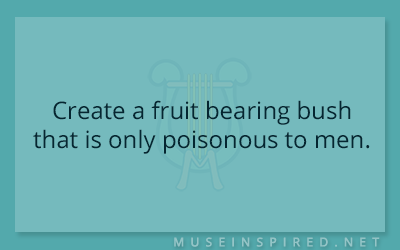 Fabricating Flora – Create a fruit bearing bush that is only poisonous to men.