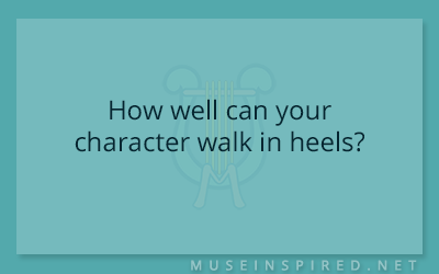 Character Development – How well can your character walk in heels?