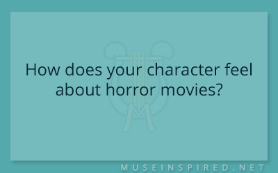 Character Development – How does your character feel about horror movies?