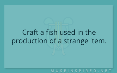 Crafting Creatures – Craft a fish used in the production of a strange item.