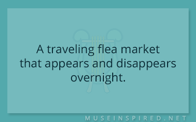 Siring Settings – A traveling flea market that appears and disappears overnight.