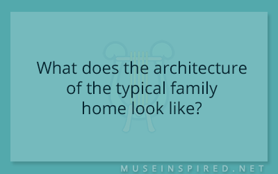 Cultivating Cultures – What does the architecture of the typical family home look like?
