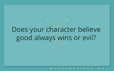 Character Development – Does your character believe good always wins or evil?