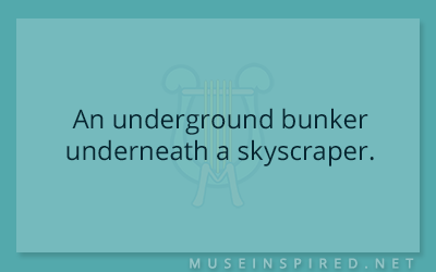 Siring Settings – An underground bunker underneath a skyscraper.