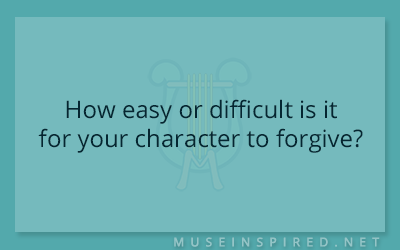 Character Development – How easy or difficult is it for your character to forgive?