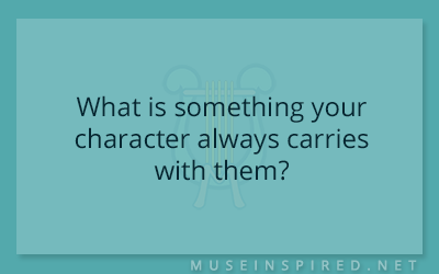 Character Development – What is something your character always carries with them?