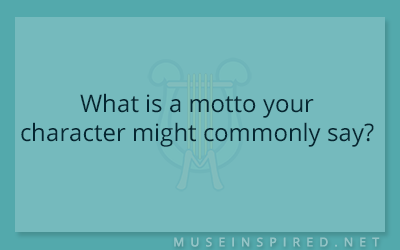 Character Development – What is a motto your character might commonly say?