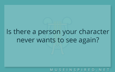 Character Development – Is there a person your character never wants to see again?