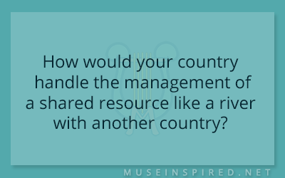 Cultivating Cultures – How would your country handle the management of a shared resource like a river with another country?